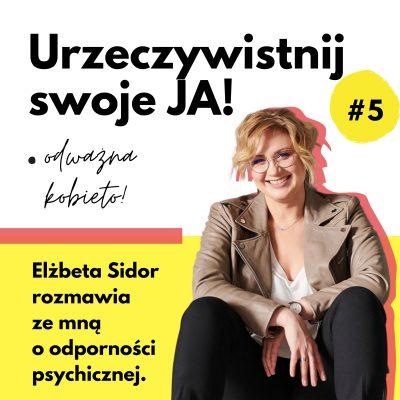 JA.Kobieta#05_Bądźmy wrażliwe iodporne psychicznie. Elżbieta Sidor rozmawia zemną