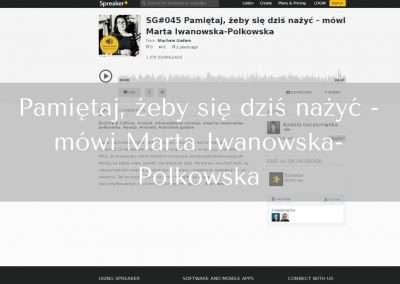 Pamiętaj, żebysię dziś nażyć – mówi Marta Iwanowska-Polkowska