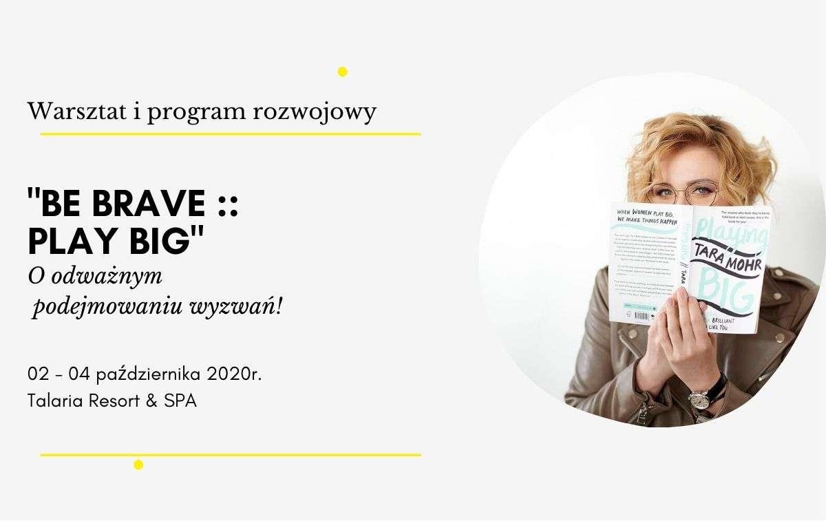 """Program rozwojowy """"Be BRAVE :: Play BIG. Oodważnym podejmowaniu wyzwań""""; 02-04.10.2020r. Talaria"""