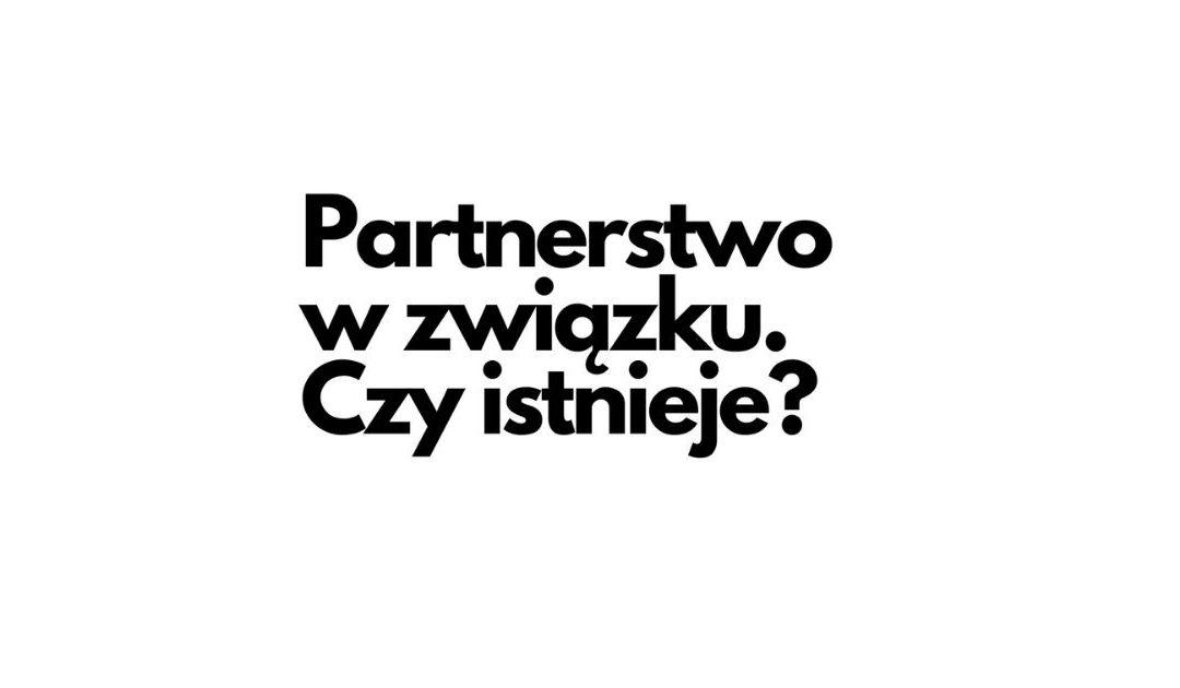 Partnerstwo wzwiązku. Czyistnieje?