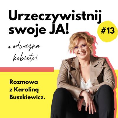 JA.Kobieta#13_Nieudawajmy malutkich. PlayingBIG Karoliny! Rozmowa zKaroliną Buszkiewicz.