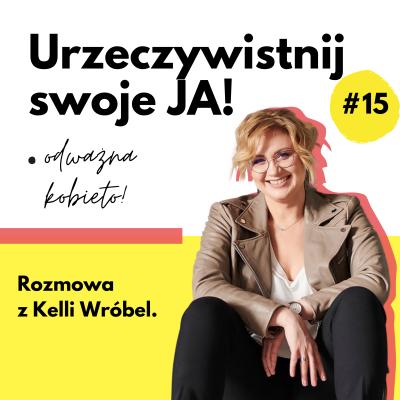JA.Kobieta#15_O tym, jak sport pomaga nam zaakceptować siebie, rozmowa zbiegaczką Kelli Wróbel.